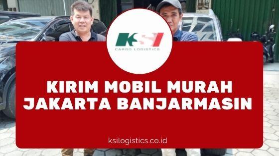 asa Kirim Mobil Jakarta Banjarmasin